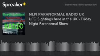 UFO Sightings here in the UK - Friday Night Paranormal Show