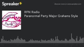 Paranormal Party Major Grahams Style (part 1 of 5)