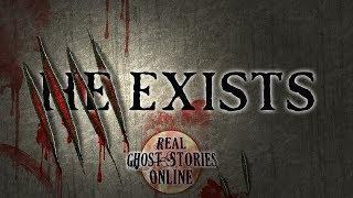 He Exists | Ghost Stories, Paranormal, Supernatural, Hauntings, Horror