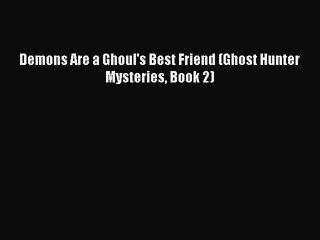 Read Demons Are a Ghoul's Best Friend (Ghost Hunter Mysteries Book 2) Ebook Online