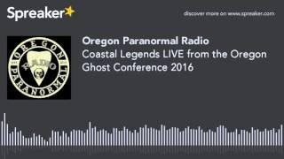 Coastal Legends LIVE from the Oregon Ghost Conference 2016