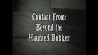 CONTACT FROM BEYOND THE HAUNTED BUNKER