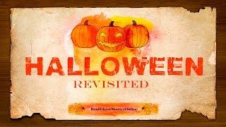 Halloween Revisited | Ghost Stories, Paranormal, Supernatural, Hauntings, Horror