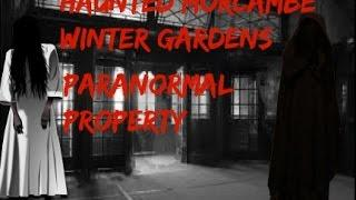 Morcambe Winter Gardens (Haunted Property)