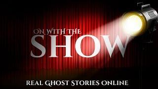 On With The Show | Ghost Stories, Paranormal, Supernatural, Hauntings, Horror