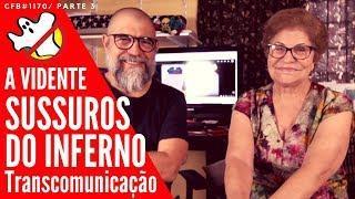 Sussurros do Inferno - A VIDENTE CFB#1170 Parte 3 - Caça Fantasmas Brasil
