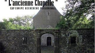 """Investigation """" L'ancienne Chapelle """""""