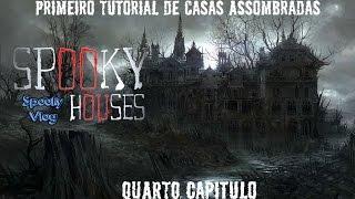 Spooky Houses Semanal - Primeiro Tutorial de Casas Assombradas - Quarto Episódio