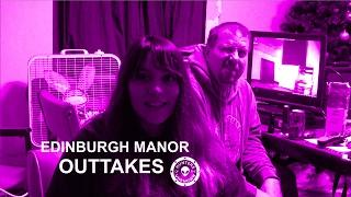 Outtakes at Edinburgh Manor