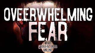 Overwhelming Fear | Ghost Stories, Hauntings, Paranormal & Supernatural