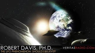 Veritas Radio -  Robert Davis, Ph.D. - Hour 1 of 2 - The UFO Phenomenon:  Should I Believe?
