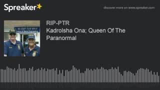 Kadrolsha Ona; Queen Of The Paranormal (part 2 of 6)