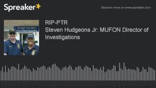 Steven Hudgeons Jr: MUFON Director of Investigations (part 1 of 6)