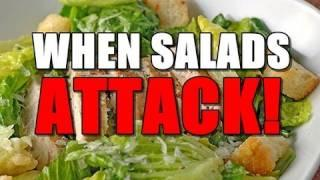 When Salads ATTACK!