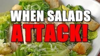 When Salads ATTACK!