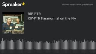 RIP-PTR Paranormal on the Fly (part 3 of 5)