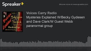 Mysteries Explained WBecky Gydesen and Dave ClarkW Guest Webb paranormal group