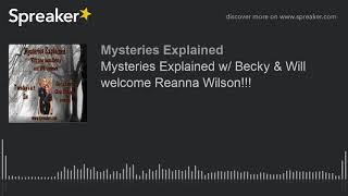 Mysteries Explained w/ Becky & Will welcome Reanna Wilson!!!