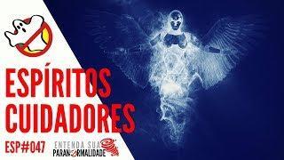 Espíritos Cuidadores ESP#049 - Caça Fantasmas Brasil