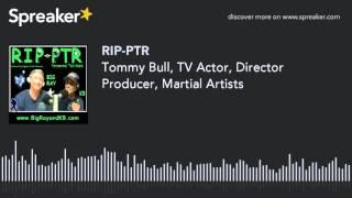 Tommy Bull, TV Actor, Director Producer, Martial Artists (part 9 of 9)
