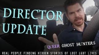 Queer Ghost Hunters Director Update 08/28/16 #6