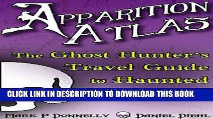 [PDF] Apparition Atlas: The Ghost Hunter s Travel Guide to Haunted America Full Online