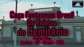 Relatos do Cemitério Caça Fantasmas Brasil Jundiai SP parte 1 dia