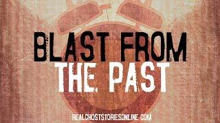 Blast From The Past | Ghost Stories, Paranormal, Supernatural, Hauntings, Horror