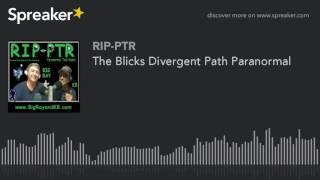 The Blicks Divergent Path Paranormal (part 3 of 5)