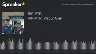 RIP-PTR: Wilbur Allen (part 3 of 4)