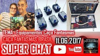 Super Chat 11.06.2017  Caça Fantasmas Brasil