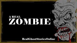 A Real Zombie | Ghost Stories, Paranormal, Supernatural, Hauntings, Horror