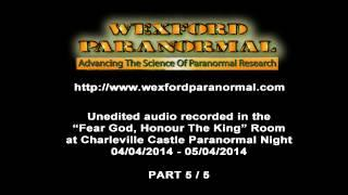 5/5 Charleville Castle Paranormal Night Audio 04/04/2014