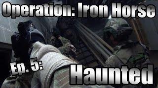 American MilSim Operation: Iron Horse - Ep. 5: Haunted