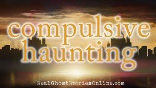 Compulsive Haunting | Ghost Stories, Paranormal, Supernatural, Hauntings, Horror