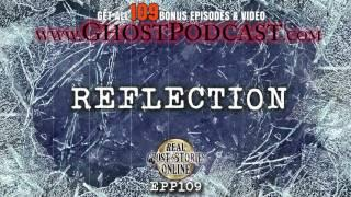 Reflection | Ghost Stories, Paranormal, Supernatural, Hauntings, Horror