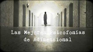 Las Mejores Psicofonias de Adimensional (Parte 1)