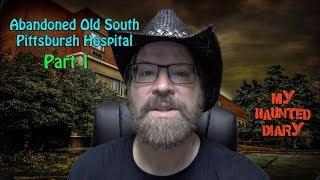 Abandoned Old South Pittsburgh Hospital P1 MY HAUNTED DIARY paranormal