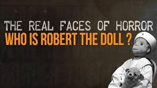THE REAL FACES OF HORROR : Who is Robert The Doll?