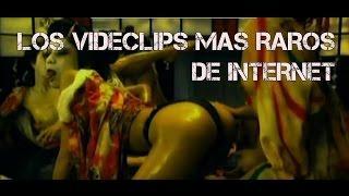 LOS VIDEOCLIPS MAS RAROS DE INTERNET