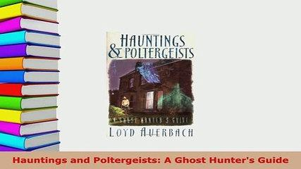 PDF  Hauntings and Poltergeists A Ghost Hunters Guide Free Books