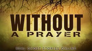 Without A Prayer | Ghost Stories & Paranormal