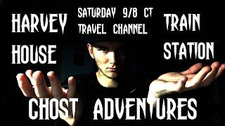 GHOST ADVENTURES: HARVEY HOUSE & TRAIN STAIN (my preview)