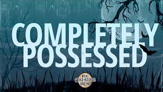 Completely Possessed | Ghost Stories, Paranormal, Supernatural, Hauntings, Horror