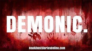 Demonic | Ghost Stories, Paranormal, Supernatural, Hauntings, Horror