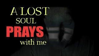 HEAR a Lost Soul as I Pray for Him. *REAL* INTENSE Spirit Communication.