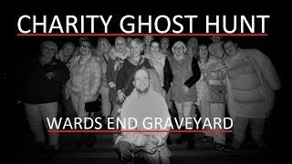Charity GHOST Hunting Fund Raiser | Wards End GRAVEYARD | £180 Raised For CHARITY