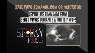 Assunto Spooky Semanal - Espíritos Transando? WTF!!