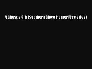 [PDF] A Ghostly Gift (Southern Ghost Hunter Mysteries) [Download] Full Ebook
