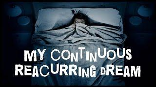 SCARY STORY - Episode 44 - My Continuous Reaccuring Dream